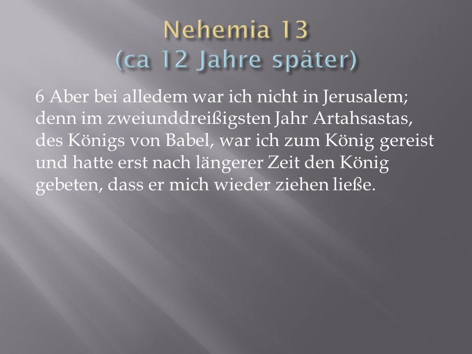 Nehemia 13 (ca 12 Jahre später)