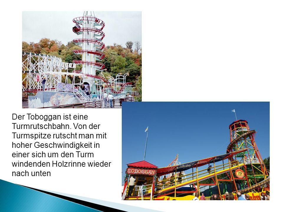 Der Toboggan ist eine Turmrutschbahn