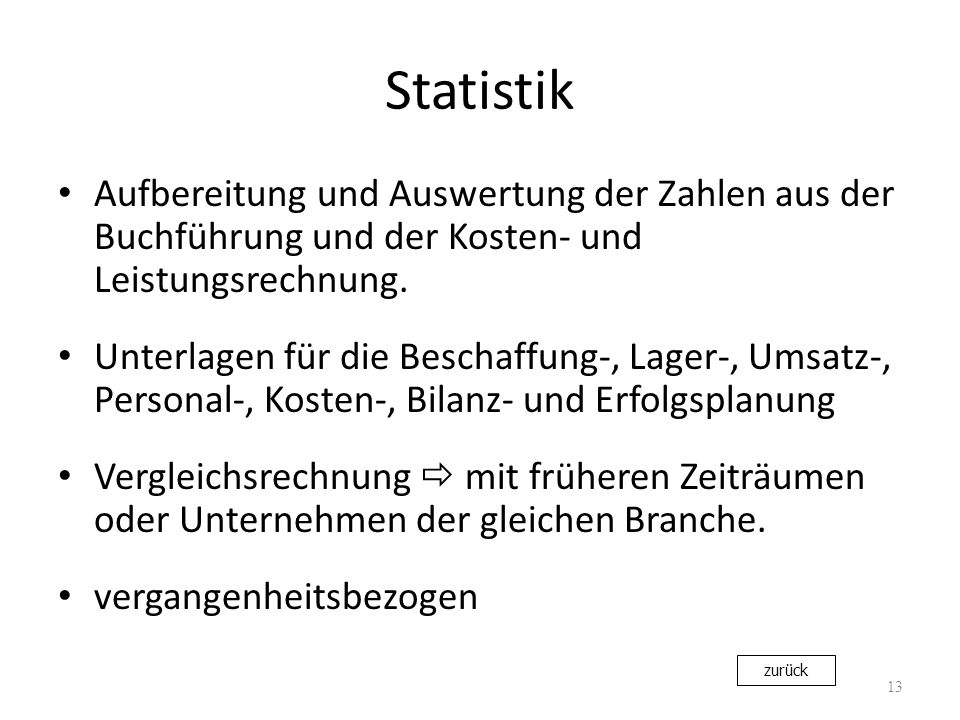 Statistik Aufbereitung und Auswertung der Zahlen aus der Buchführung und der Kosten- und Leistungsrechnung.