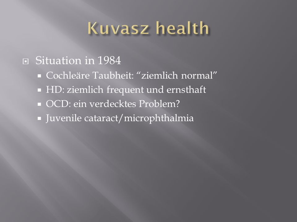 Kuvasz health Situation in 1984 Cochleäre Taubheit: ziemlich normal
