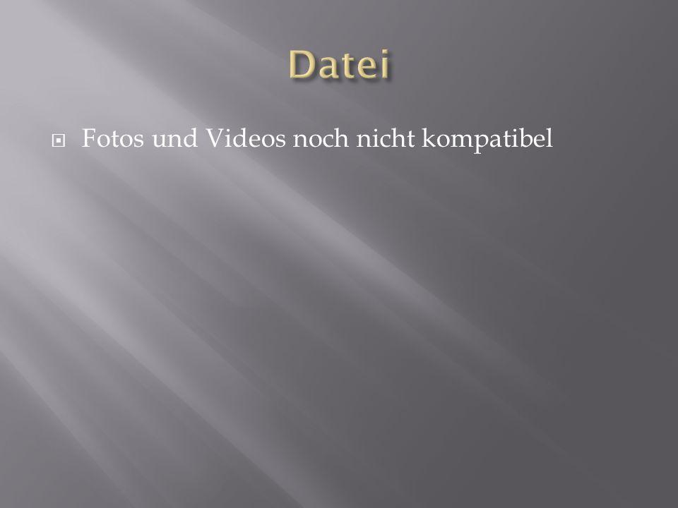 Datei Fotos und Videos noch nicht kompatibel
