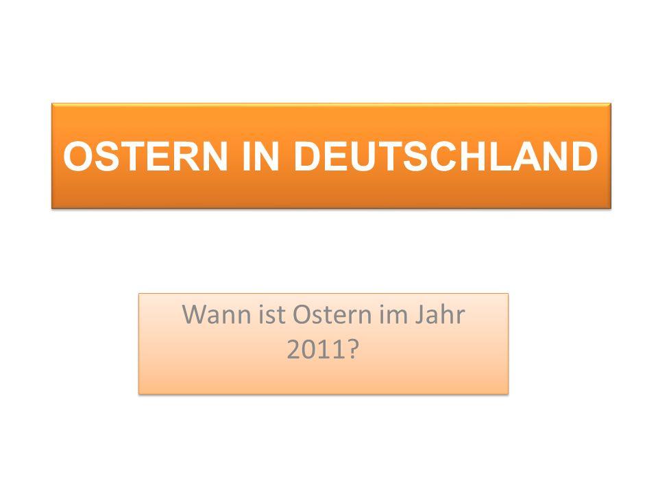 OSTERN IN DEUTSCHLAND Wann ist Ostern im Jahr 2011