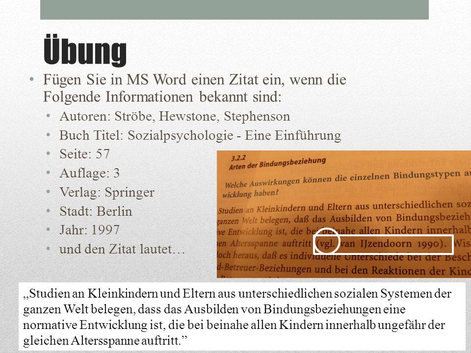 Übung Fügen Sie in MS Word einen Zitat ein, wenn die Folgende Informationen bekannt sind: Autoren: Ströbe, Hewstone, Stephenson.