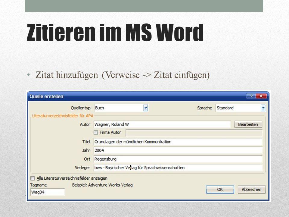 Zitieren im MS Word Zitat hinzufügen (Verweise -> Zitat einfügen)