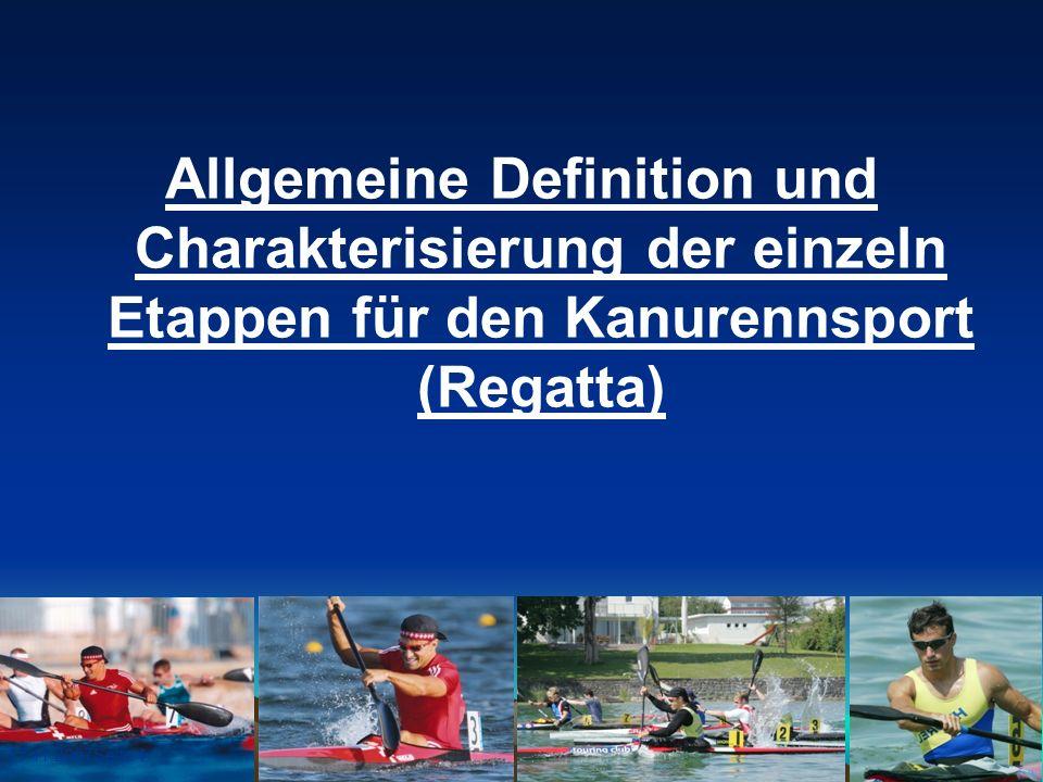 Allgemeine Definition und Charakterisierung der einzeln Etappen für den Kanurennsport (Regatta)