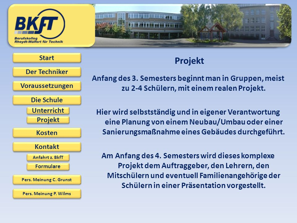 Projekt Anfang des 3. Semesters beginnt man in Gruppen, meist zu 2-4 Schülern, mit einem realen Projekt.