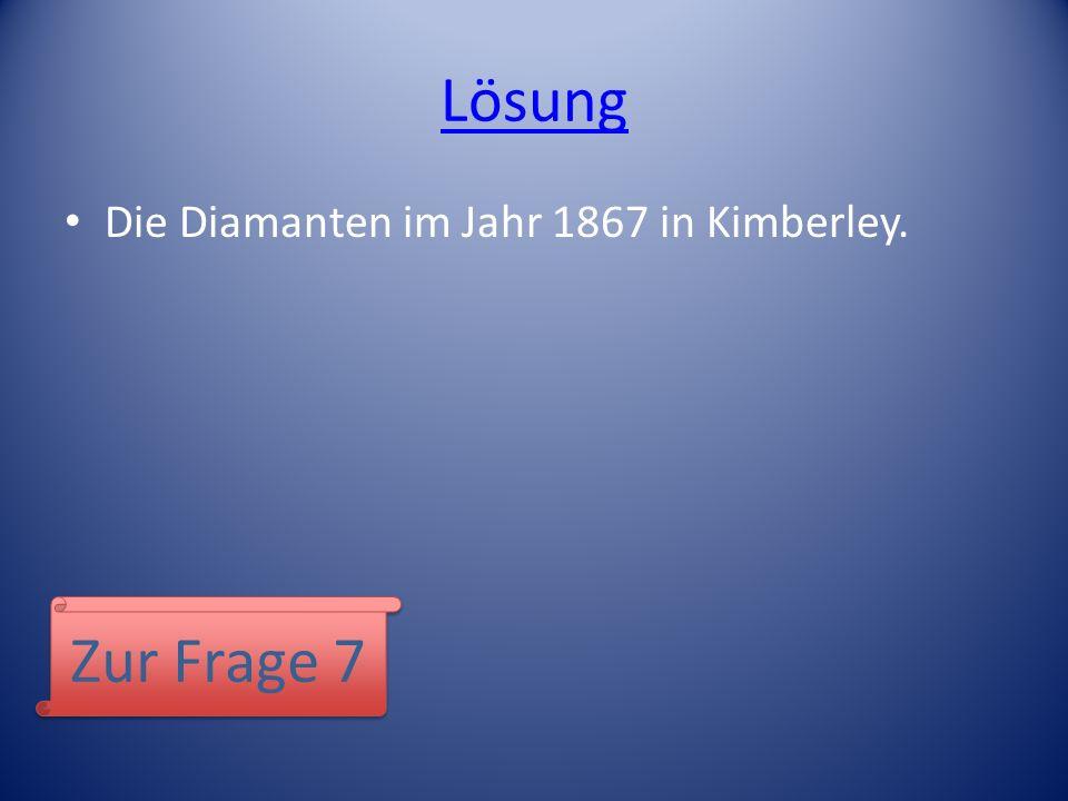 Lösung Die Diamanten im Jahr 1867 in Kimberley. Zur Frage 7