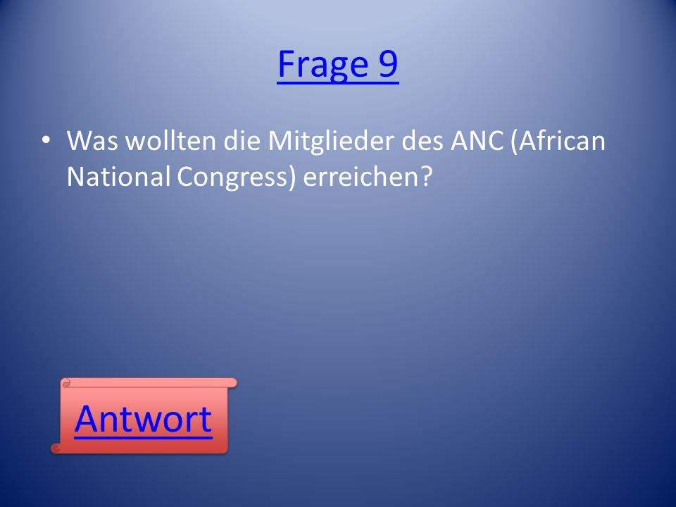 Frage 9 Was wollten die Mitglieder des ANC (African National Congress) erreichen Antwort