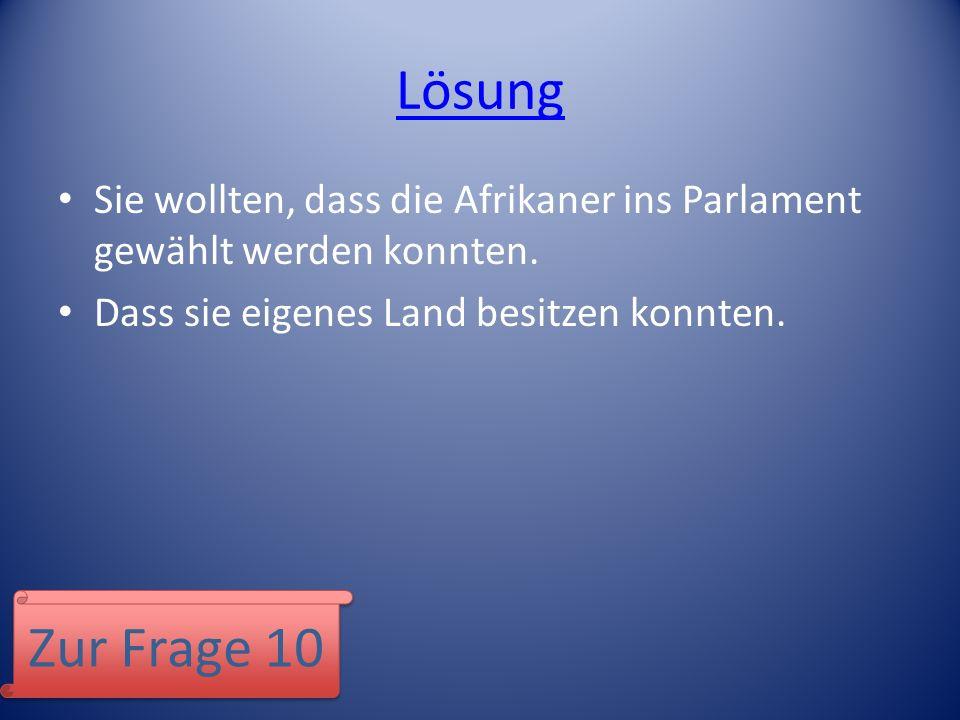 Lösung Sie wollten, dass die Afrikaner ins Parlament gewählt werden konnten. Dass sie eigenes Land besitzen konnten.