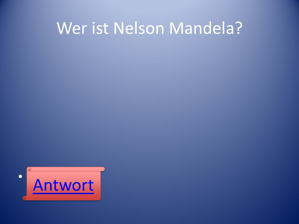 Wer ist Nelson Mandela Antwort Antwort
