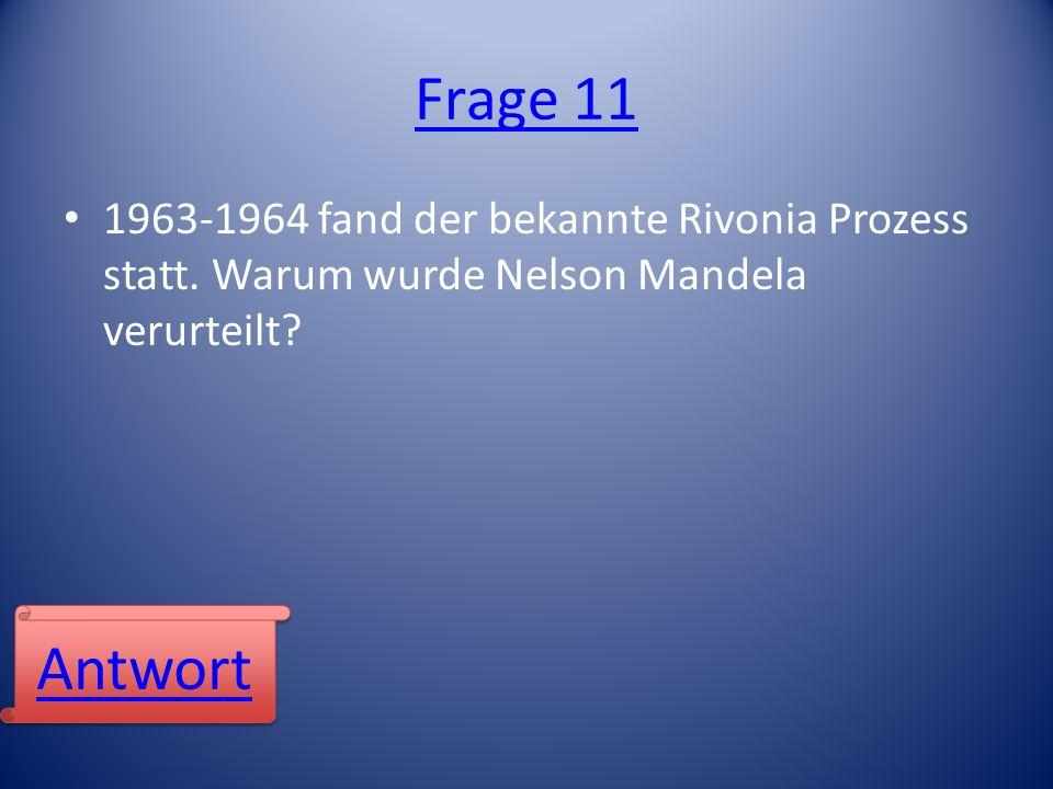 Frage 11 1963-1964 fand der bekannte Rivonia Prozess statt.