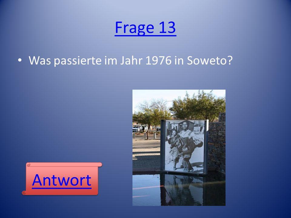Frage 13 Was passierte im Jahr 1976 in Soweto Antwort