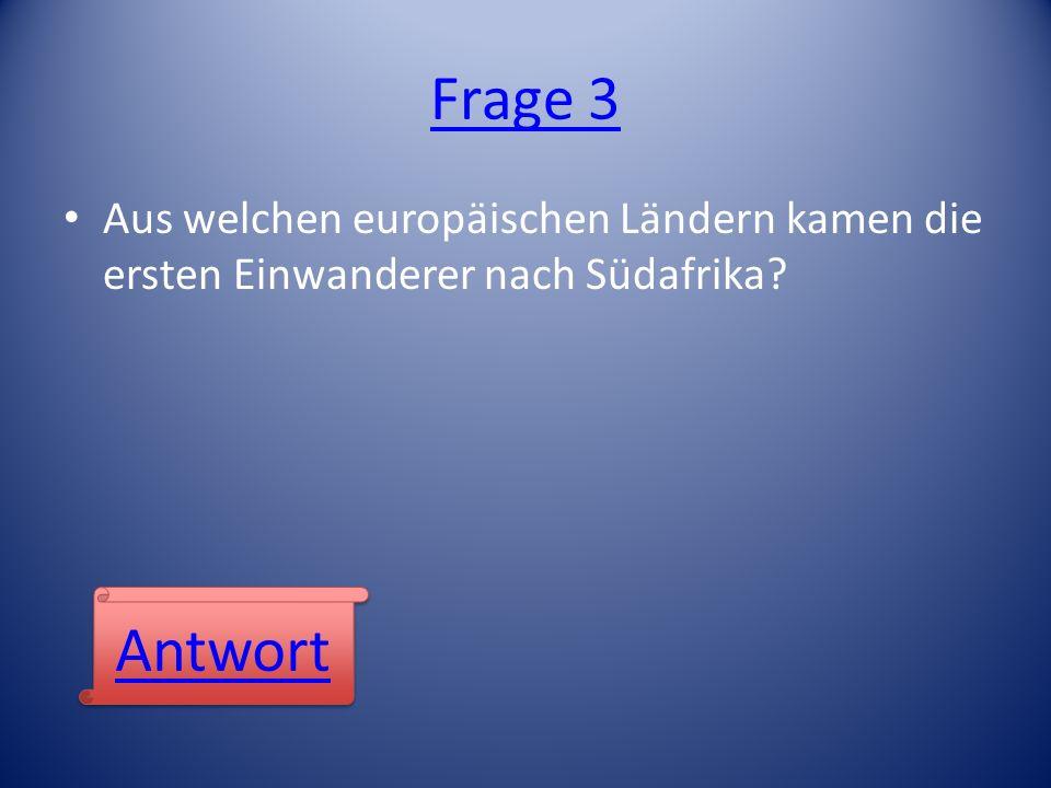 Frage 3 Aus welchen europäischen Ländern kamen die ersten Einwanderer nach Südafrika Antwort
