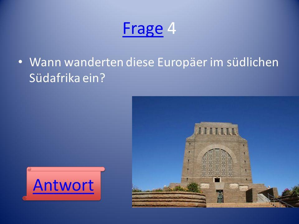 Frage 4 Wann wanderten diese Europäer im südlichen Südafrika ein Antwort