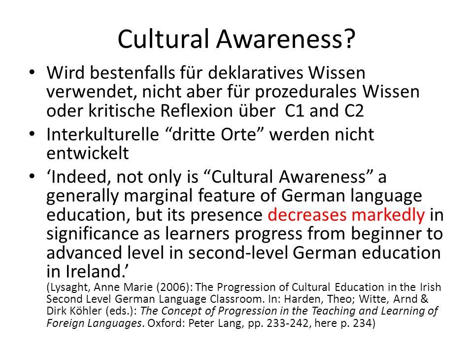 Cultural Awareness Wird bestenfalls für deklaratives Wissen verwendet, nicht aber für prozedurales Wissen oder kritische Reflexion über C1 and C2.