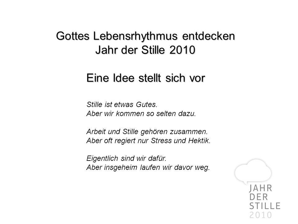 Gottes Lebensrhythmus entdecken Jahr der Stille 2010