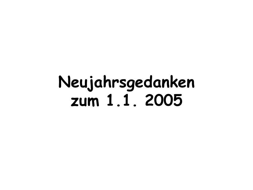 Neujahrsgedanken zum 1.1. 2005