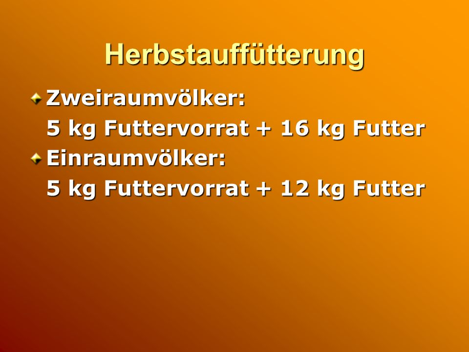 Herbstauffütterung Zweiraumvölker: 5 kg Futtervorrat + 16 kg Futter