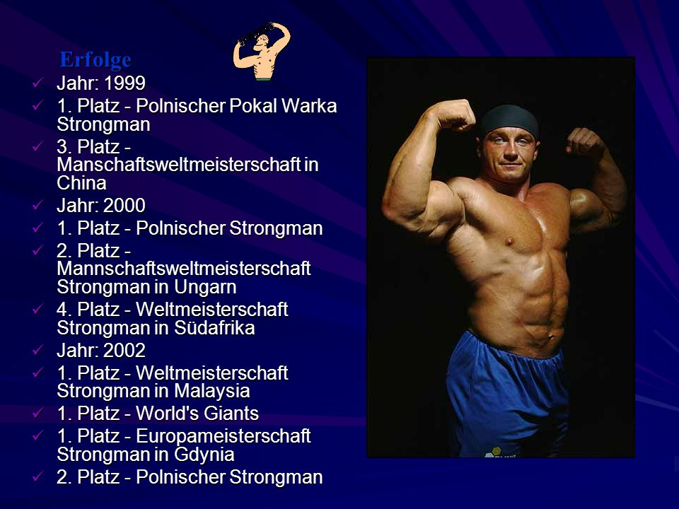 Erfolge Jahr: 1999 1. Platz - Polnischer Pokal Warka Strongman