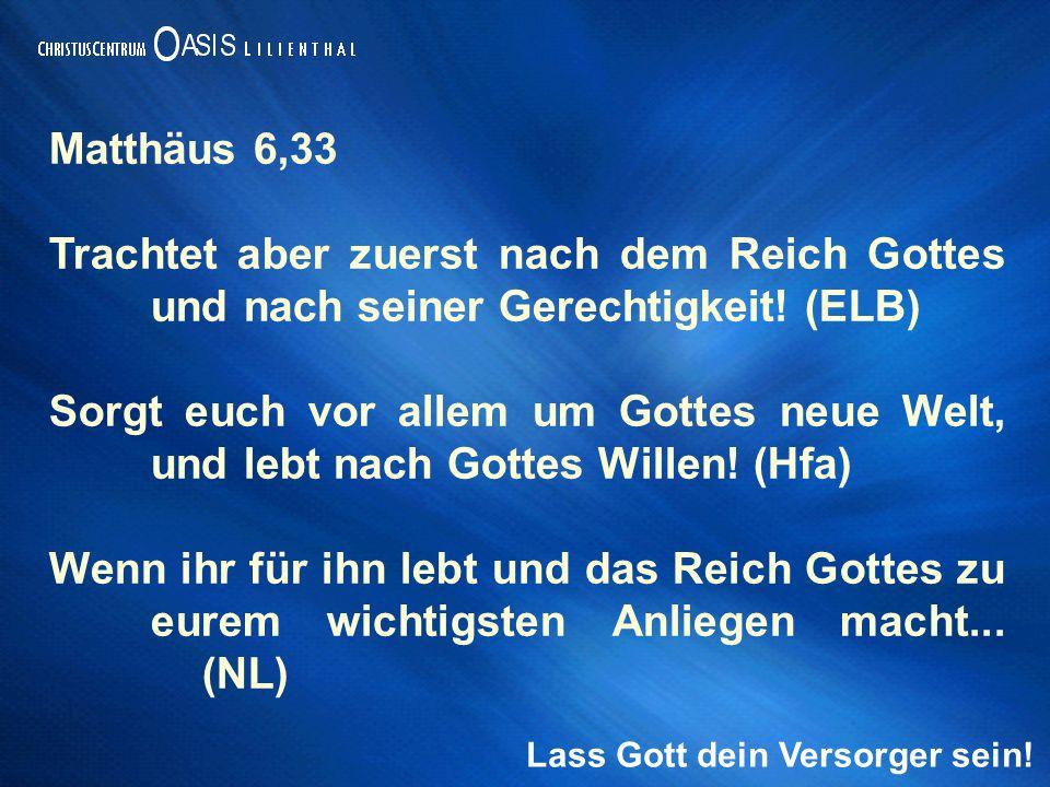 Matthäus 6,33 Trachtet aber zuerst nach dem Reich Gottes und nach seiner Gerechtigkeit! (ELB)