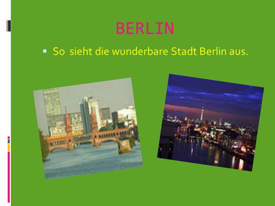 So sieht die wunderbare Stadt Berlin aus.