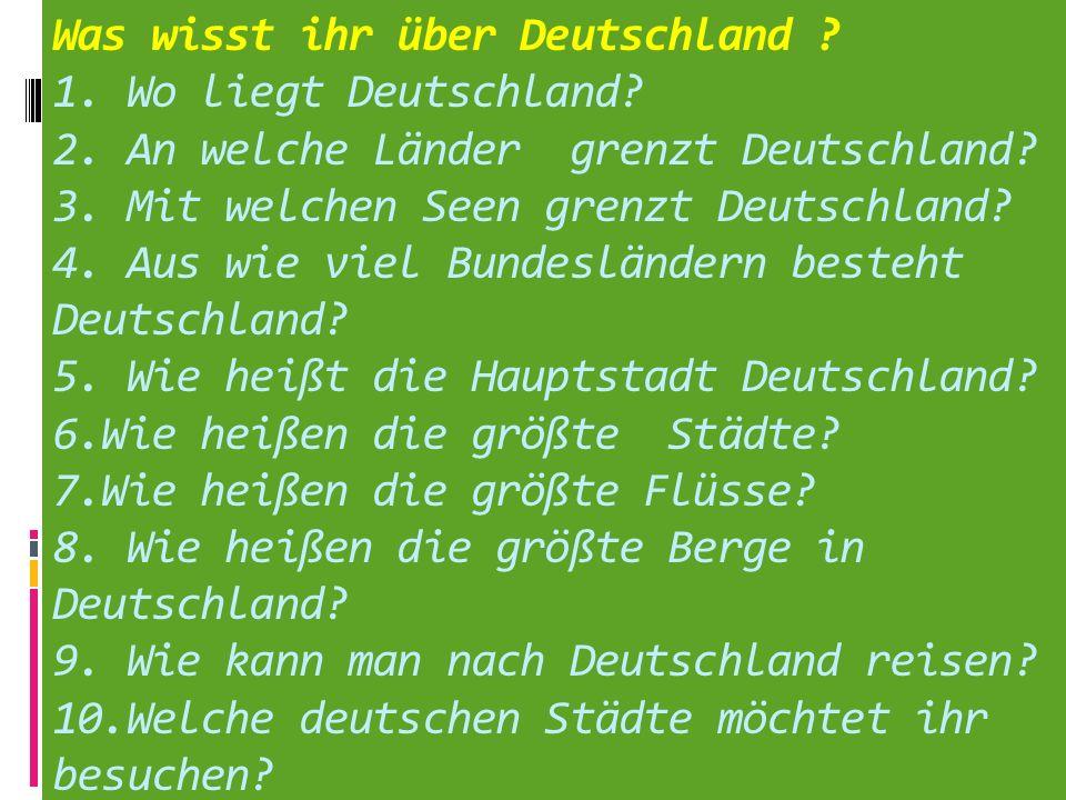 Was wisst ihr über Deutschland. 1. Wo liegt Deutschland. 2