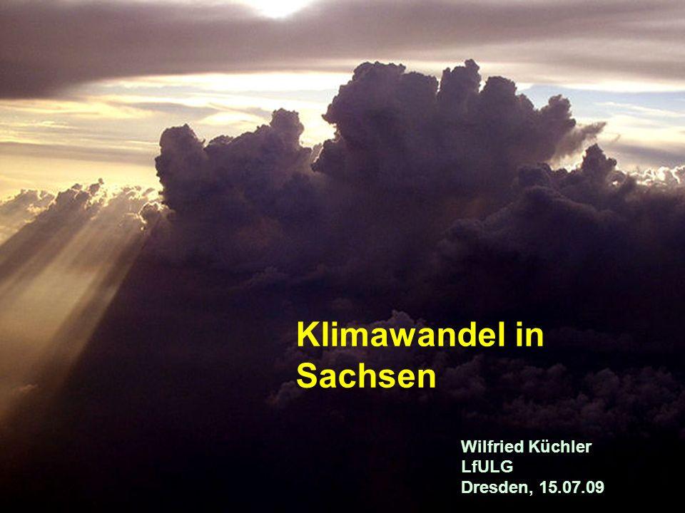 Klimawandel in Sachsen Wilfried Küchler LfULG Dresden, 15.07.09