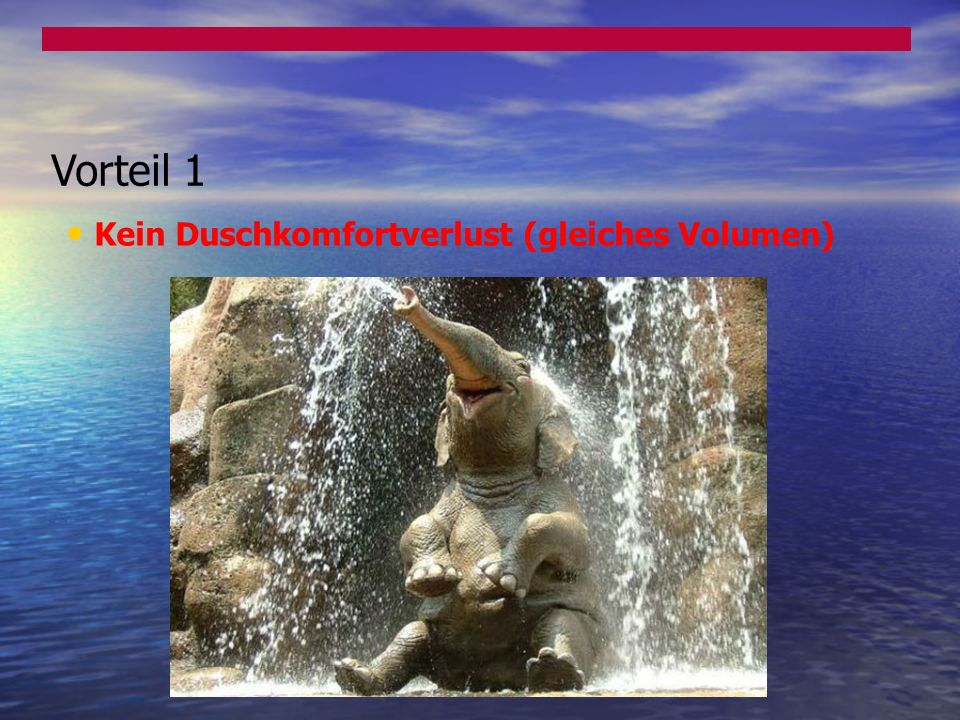 Vorteil 1 Kein Duschkomfortverlust (gleiches Volumen)