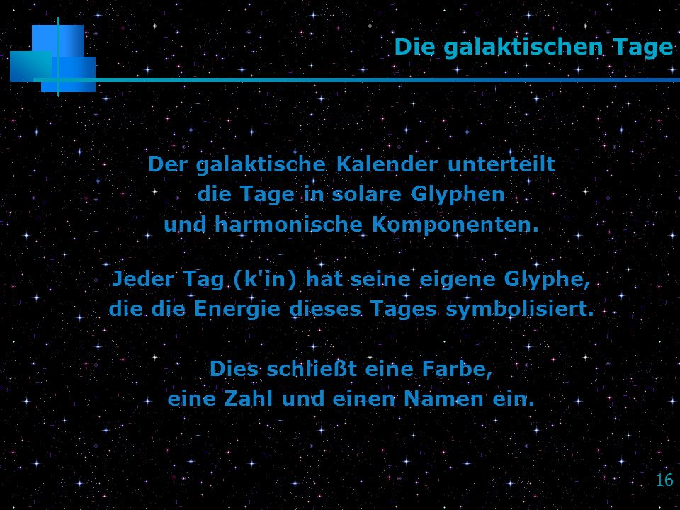 Die galaktischen Tage Der galaktische Kalender unterteilt