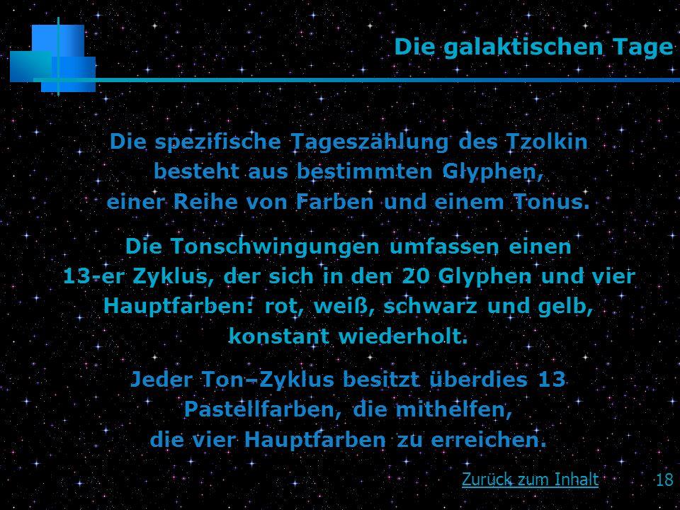 Die galaktischen Tage Die spezifische Tageszählung des Tzolkin