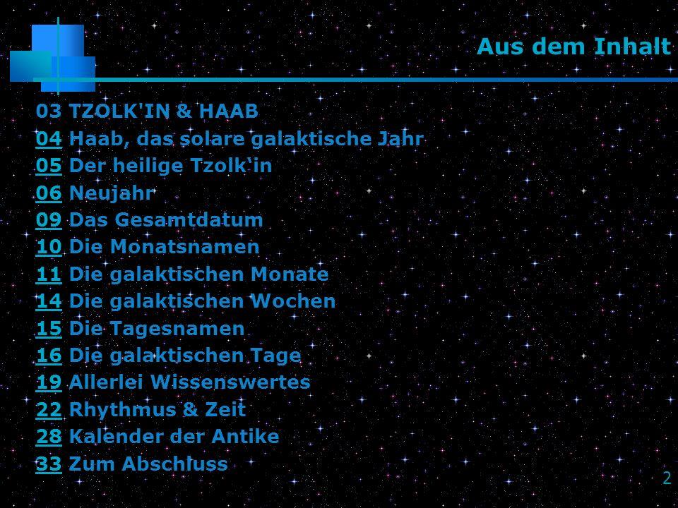 Aus dem Inhalt 03 TZOLK IN & HAAB 04 Haab, das solare galaktische Jahr