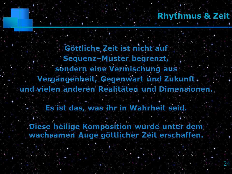 Rhythmus & Zeit Göttliche Zeit ist nicht auf Sequenz–Muster begrenzt,