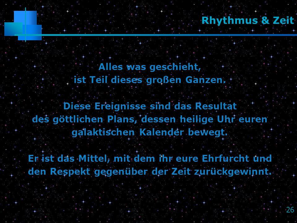 Rhythmus & Zeit Alles was geschieht, ist Teil dieses großen Ganzen.