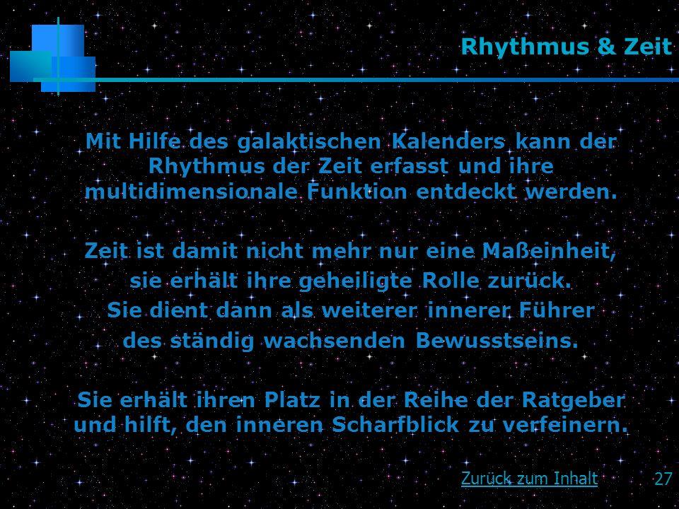 Rhythmus & ZeitMit Hilfe des galaktischen Kalenders kann der Rhythmus der Zeit erfasst und ihre multidimensionale Funktion entdeckt werden.