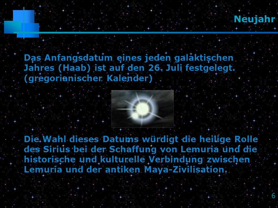 NeujahrDas Anfangsdatum eines jeden galaktischen Jahres (Haab) ist auf den 26. Juli festgelegt. (gregorianischer Kalender)