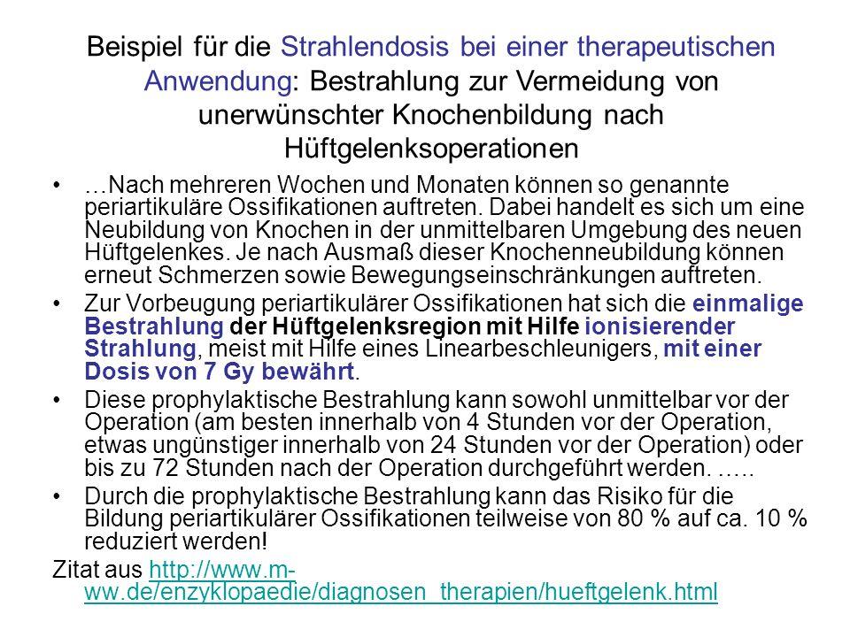 Beispiel für die Strahlendosis bei einer therapeutischen Anwendung: Bestrahlung zur Vermeidung von unerwünschter Knochenbildung nach Hüftgelenksoperationen
