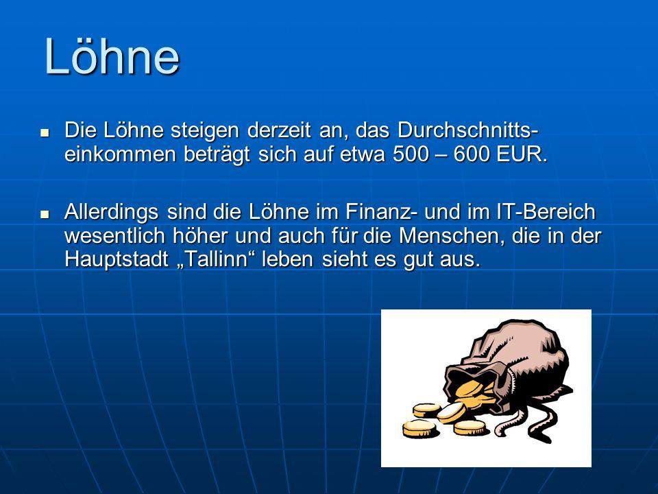 Löhne Die Löhne steigen derzeit an, das Durchschnitts-einkommen beträgt sich auf etwa 500 – 600 EUR.