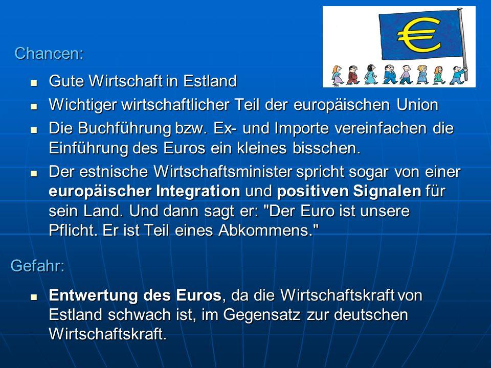 Chancen: Gute Wirtschaft in Estland. Wichtiger wirtschaftlicher Teil der europäischen Union.