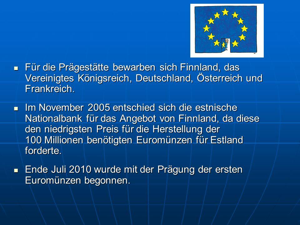 Für die Prägestätte bewarben sich Finnland, das Vereinigtes Königsreich, Deutschland, Österreich und Frankreich.