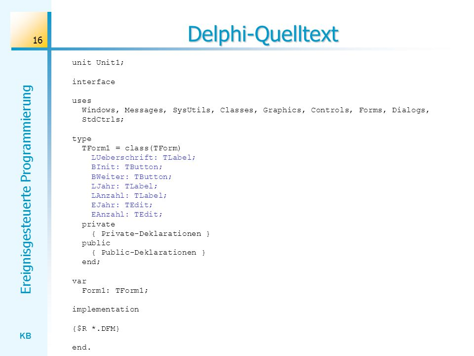 Delphi-Quelltext unit Unit1; interface uses