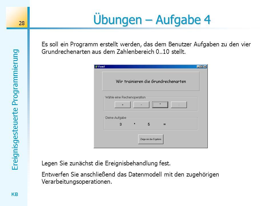 Übungen – Aufgabe 4 Es soll ein Programm erstellt werden, das dem Benutzer Aufgaben zu den vier Grundrechenarten aus dem Zahlenbereich 0..10 stellt.