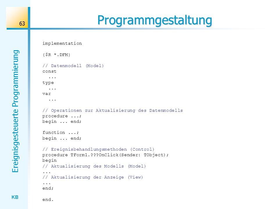 Programmgestaltung implementation {$R *.DFM} // Datenmodell (Model)