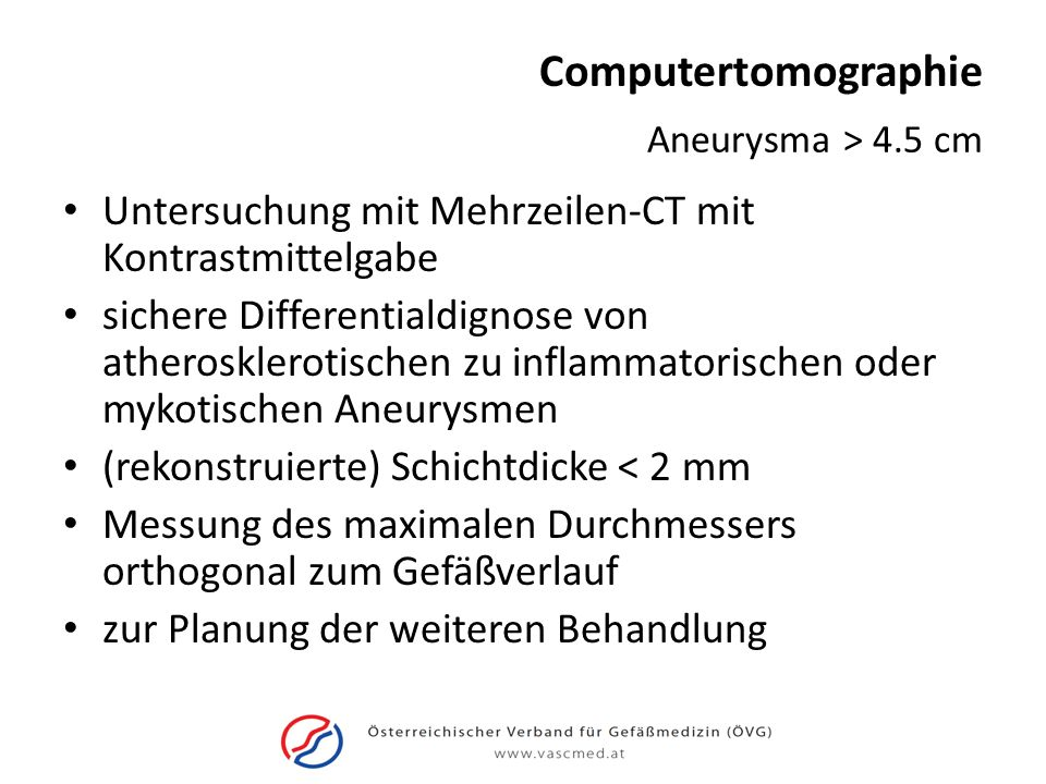 Computertomographie Aneurysma > 4.5 cm. Untersuchung mit Mehrzeilen-CT mit Kontrastmittelgabe.