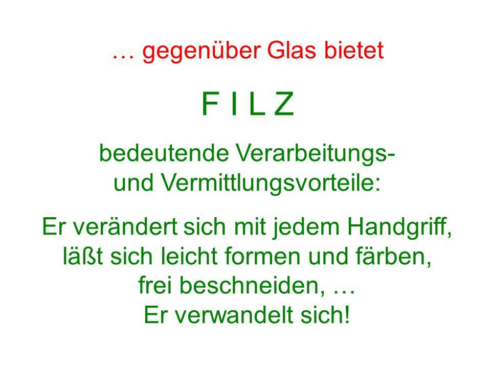 F I L Z … gegenüber Glas bietet