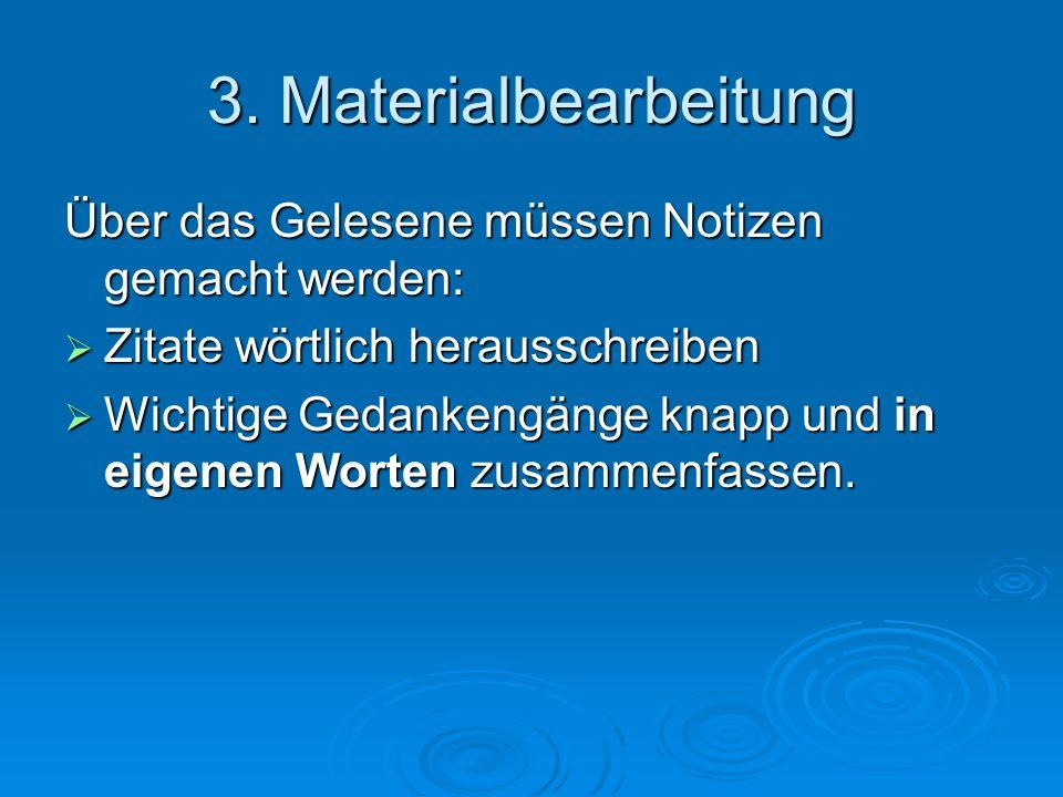 3. Materialbearbeitung Über das Gelesene müssen Notizen gemacht werden: Zitate wörtlich herausschreiben.