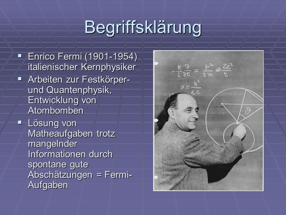Begriffsklärung Enrico Fermi (1901-1954) italienischer Kernphysiker