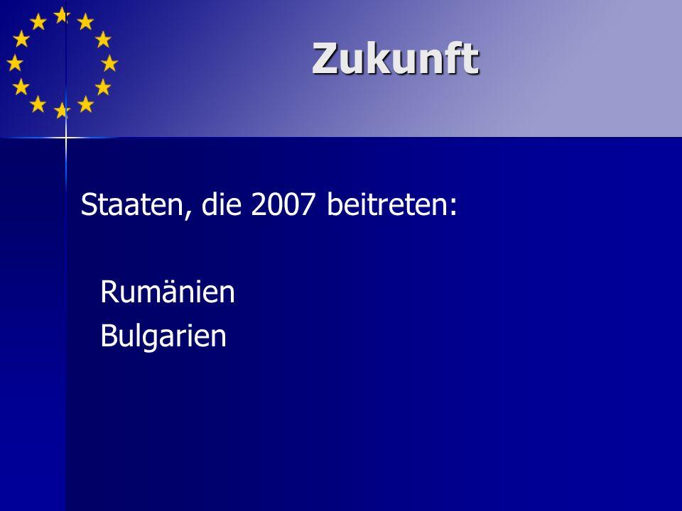 Staaten, die 2007 beitreten: Rumänien Bulgarien