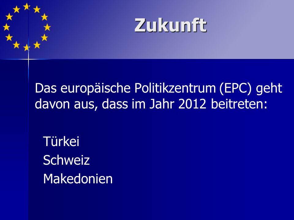 Zukunft Das europäische Politikzentrum (EPC) geht davon aus, dass im Jahr 2012 beitreten: Türkei. Schweiz.