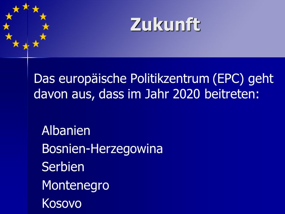 Zukunft Das europäische Politikzentrum (EPC) geht davon aus, dass im Jahr 2020 beitreten: Albanien.