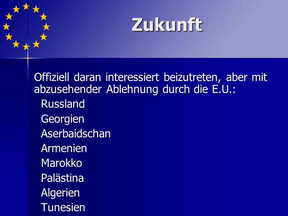 Zukunft Offiziell daran interessiert beizutreten, aber mit abzusehender Ablehnung durch die E.U.: Russland.